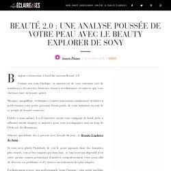 Beauté 2.0 : Une analyse poussée de votre peau avec le Beauty Explorer de Sony