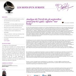 "Analyse de l'Arrêt du 16 septembre 2010 (09-67.456) : affaire ""our body"" - Mots d'un juriste"