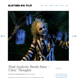 Dual Analysis: Beetle Juice – Chris' Thoughts