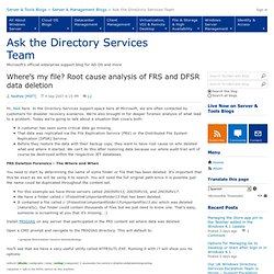 Where's my file? Root cause analysis of FRS and DFSR data deletion - Ask the Directory Services Team
