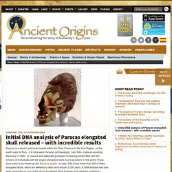 Initial DNA analysis of Paracas elongated skull released – with incredible results