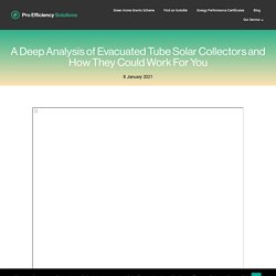 A Deep Analysis of Evacuated Tube Solar Collectors and How They Could Work For You