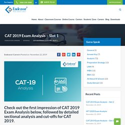 CAT 2019 Exam Analysis Slot 1 & Slot 2 by Endeavor. Get Sectional Analysis, Expected cut off, %ile Projection etc.