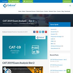 CAT 2019 Exam Analysis Slot 1 & 2 by Endeavor. Sectional Analysis, Cut offs, %ile Projection and much more..