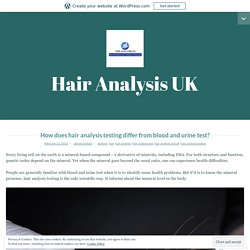 How does hair analysis testing differ from blood and urine test? – Hair Analysis UK