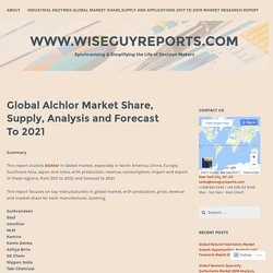Global Alchlor Market Share, Supply, Analysis and Forecast To 2021 – www.wiseguyreports.com