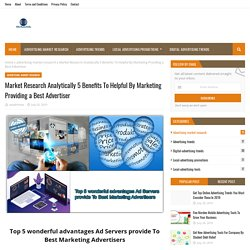 Market Research Analytically 5 Benefits To Helpful By Marketing Providing a Best Advertiser