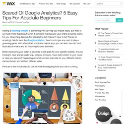 Scared Of Google Analytics? 5 Easy Tips For Absolute Beginners