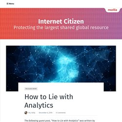 How to Lie with Analytics, Ted Byfield - Mozilla Internet Citizen