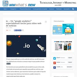 "io – Un ""google analytics"" especialmente hecho para sitios web de noticias"