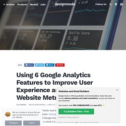 Using 6 Google Analytics Features to Improve User Experience and Website Metrics