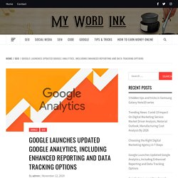 Google Launches Updated Google Analytics, Including Enhanced Reporting and Data Tracking Options