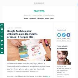 Google Analytics pour débutants ou indépendants pressés : 5 notions clés