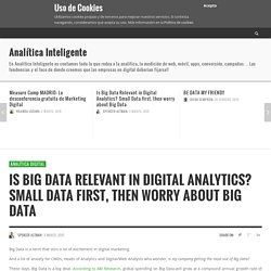Is Big Data Relevant in Digital Analytics? Small Data first, then worry about Big Data - Analítica Inteligente