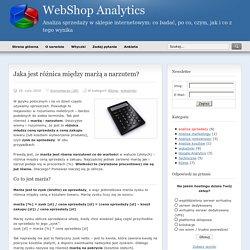 Jaka jest różnica między marżą a narzutem? - WebShop Analytics - Analiza sprzedaży w sklepie internetowym