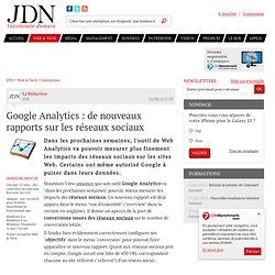 Google Analytics : de nouveaux rapports sur les réseaux sociaux - Journal du Net Solutions