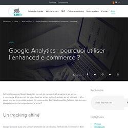 Google Analytics : pourquoi utiliser l'enhanced e-commerce ?