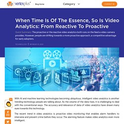 When time is of the essence, so is video analytics: from reactive to proactive - VertexPlus Blog