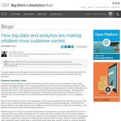 How big data and analytics are making retailers more customer-centric