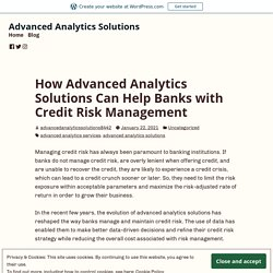How Advanced Analytics Solutions Can Help Banks with Credit Risk Management