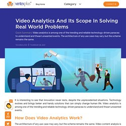 Video Analytics and Its Scope in Solving Real World Problems