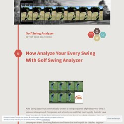 Now Analyze Your Every Swing With Golf Swing Analyzer – Golf Swing Analyzer
