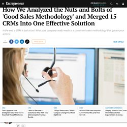 How We Analyzed the Nuts and Bolts of 'Good Sales Methodology' and Merged 15 CRMs Into One Effective Solution