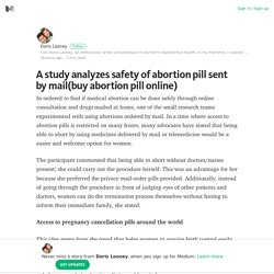 A study analyzes safety of abortion pill sent by mail(buy abortion pill online) – Medium