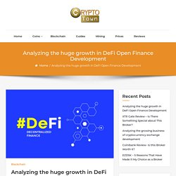 Analyzing the huge growth in DeFi Open Finance Development - The Crypto Town