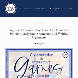 Argument Games! Play These Fun Games to Practice Analyzing Arguments and Writing Arguments — TeachWriting.org