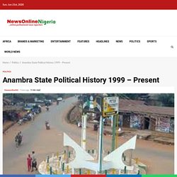 Anambra political history can be described as varied and up until recent