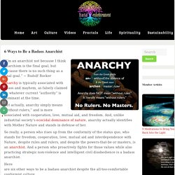 6 Ways to Be a Badass Anarchist ~ Fractal Enlightenment