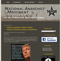 "National-Anarchist Movement: ""MAKE OLIGARCHY GREAT AGAIN"": DONALD TRUMP'S ZIONIST OLIGARCHS"