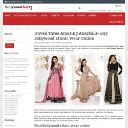 Unveil Three Amazing Anarkalis- Buy Bollywood Ethnic Wear Online