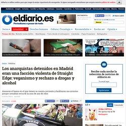 Los anarquistas detenidos en Madrid eran una facción violenta de Straight Edge: veganismo y rechazo a drogas y alcohol
