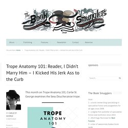 Trope Anatomy 101: Reader, I Didn't Marry Him – I Kicked His Jerk Ass to the Curb