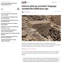Listen to what our ancestors' language sounded like 6,000 years ago