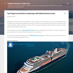Top Things to do and See in Anchorage with Holland America Cruise