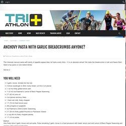 Anchovy Pasta with Garlic Breadcrumbs anyone? – Triathlon Plus SA