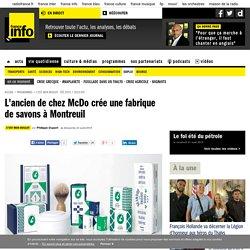 L'ancien de chez McDo crée une fabrique de savons à Montreuil