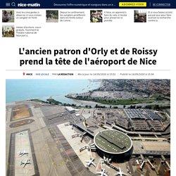 L'ancien patron d'Orly et de Roissy prend la tête de l'aéroport de Nice