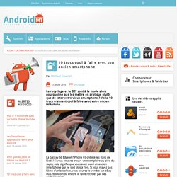 10 trucs cool à faire avec son ancien smartphone Android MT