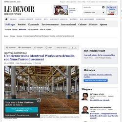 L'ancienne usine Montreal Works sera démolie, confirme l'arrondissement