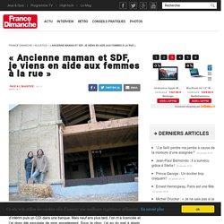 """""""Ancienne maman et SDF, je viens en aide aux femmes à la rue"""" - France Dimanche"""