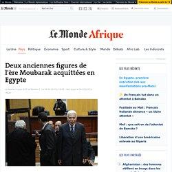 Deux anciennes figures de l'ère Moubarak acquittées en Egypte