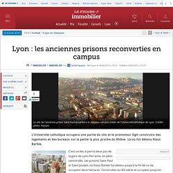 Immobilier : Lyon : les anciennes prisons reconverties en campus