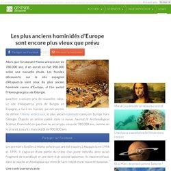 Les plus anciens hominidés d'Europe sont encore plus vieux que prévu