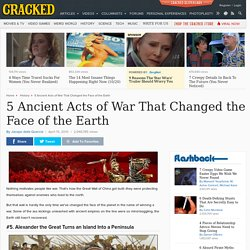 5 Ancient Acts of War That Changed the Face of the Earth