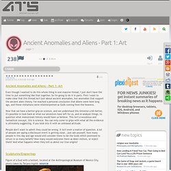 Ancient Anomalies and Aliens - Part 1: Art