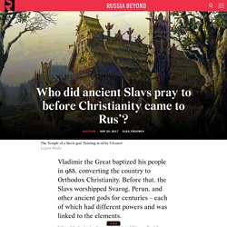 Who did ancient Slavs pray to before Christianity came to Rus'?